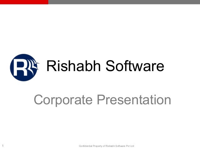 Rishabh Software Corporate Presentation  1  Confidential Property of Rishabh Software Pvt Ltd