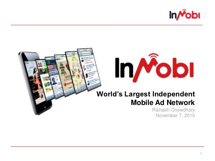 1<br />World's Largest IndependentMobile Ad NetworkRishabh ChowdharyNovember 7, 2010<br />
