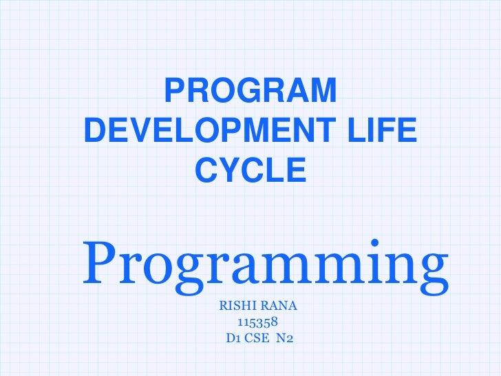PROGRAMDEVELOPMENT LIFE     CYCLEProgramming      RISHI RANA         115358       D1 CSE N2