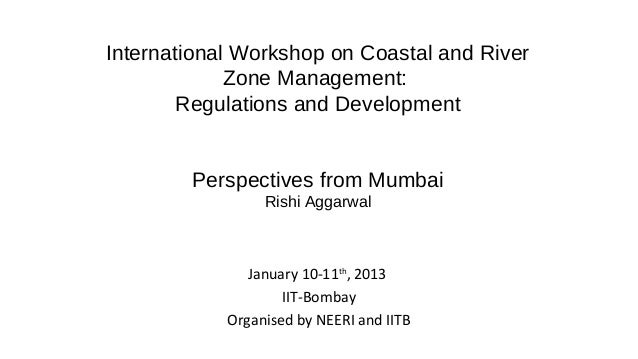 International Workshop on Coastal and River             Zone Management:        Regulations and Development        Perspec...