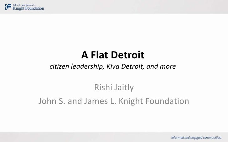 A Flat Detroit  citizen leadership, Kiva Detroit, and more              Rishi JaitlyJohn S. and James L. Knight Foundation