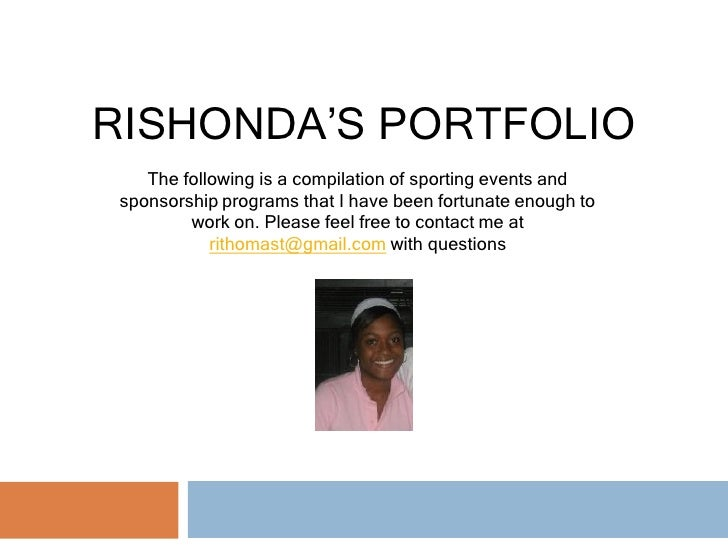 RISHONDA'S PORTFOLIO   The following is a compilation of sporting events andsponsorship programs that I have been fortunat...
