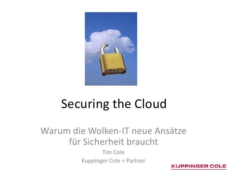 Securingthe Cloud<br />Warum die Wolken-IT neue Ansätze für Sicherheit braucht<br />Tim Cole<br />Kuppinger Cole + Partner...