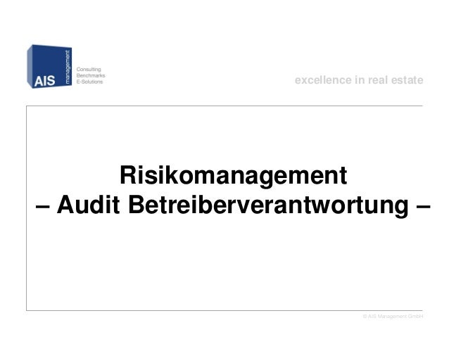 excellence in real estate       Risikomanagement– Audit Betreiberverantwortung –                                 © AIS Man...