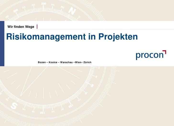 Wir finden Wege   Risikomanagement in Projekten                    Bozen – Kosice – Warschau –Wien– Zürich