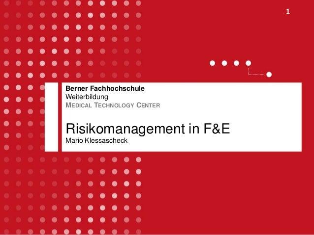 1 Berner Fachhochschule Weiterbildung MEDICAL TECHNOLOGY CENTER Risikomanagement in F&E Mario Klessascheck