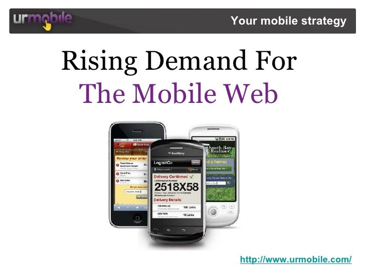 http://www.urmobile.com/ Your mobile strategy   Rising Demand For  The Mobile Web