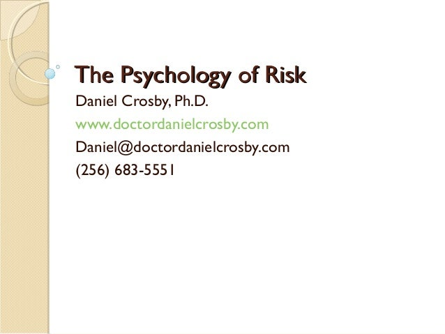 The Psychology of RiskThe Psychology of Risk Daniel Crosby, Ph.D. www.doctordanielcrosby.com Daniel@doctordanielcrosby.com...