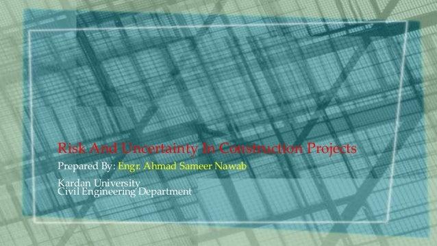 Risk And Uncertainty In Construction Projects Prepared By: Engr. Ahmad Sameer Nawab Kardan University Civil Engineering De...