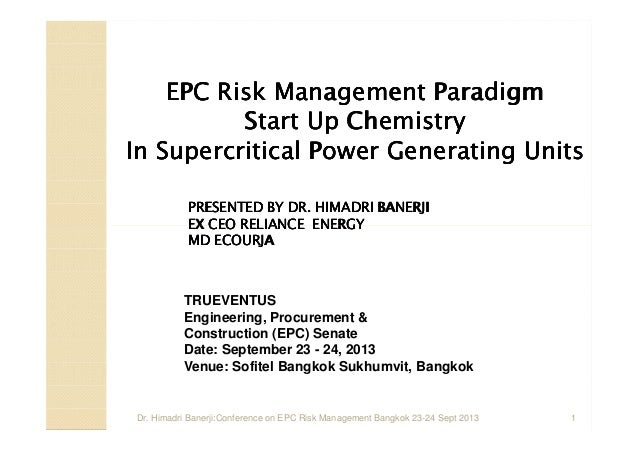 EPC Risk Management Paradigm Start Up Chemistry In Supercritical Power Generating Units PRESENTED BY DR. HIMADRI BANERJI E...