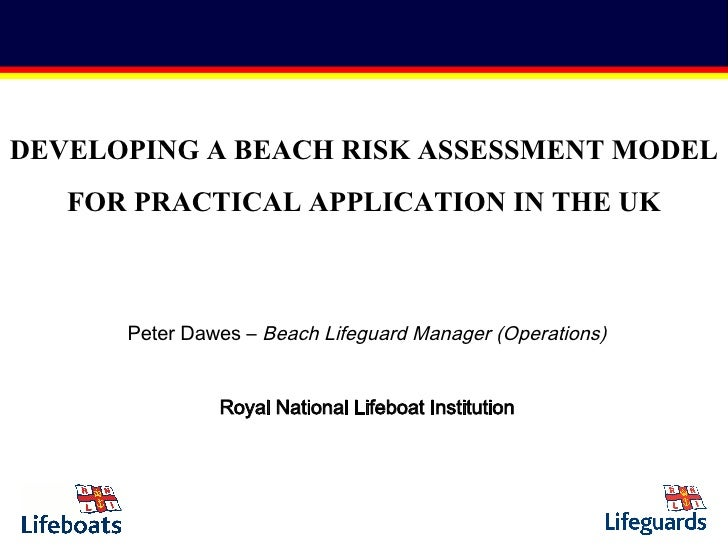 Peter Dawes –  Beach Lifeguard Manager (Operations) Royal National Lifeboat Institution DEVELOPING A BEACH RISK ASSESSMENT...