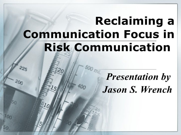 Reclaiming a Communication Focus in Risk Communication   Presentation by  Jason S. Wrench
