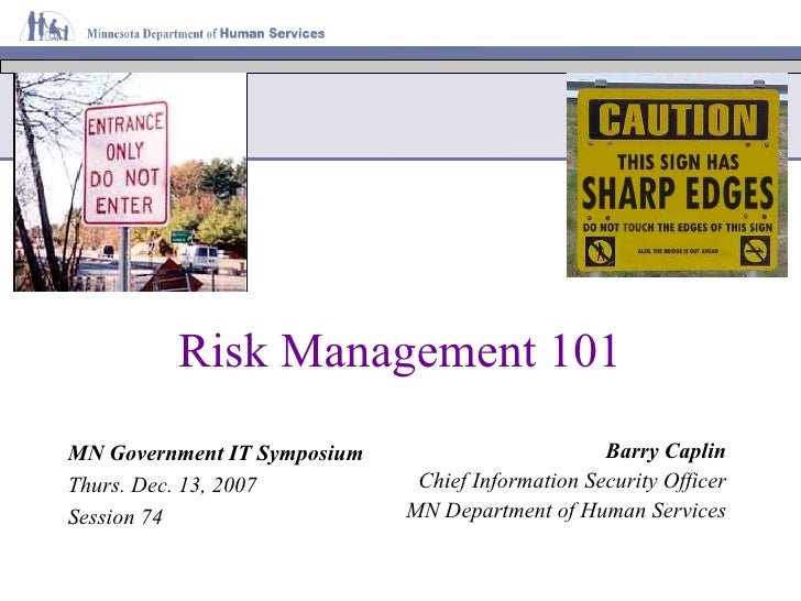 Risk Management 101 Barry Caplin Chief Information Security Officer MN Department of Human Services MN Government IT Sympo...