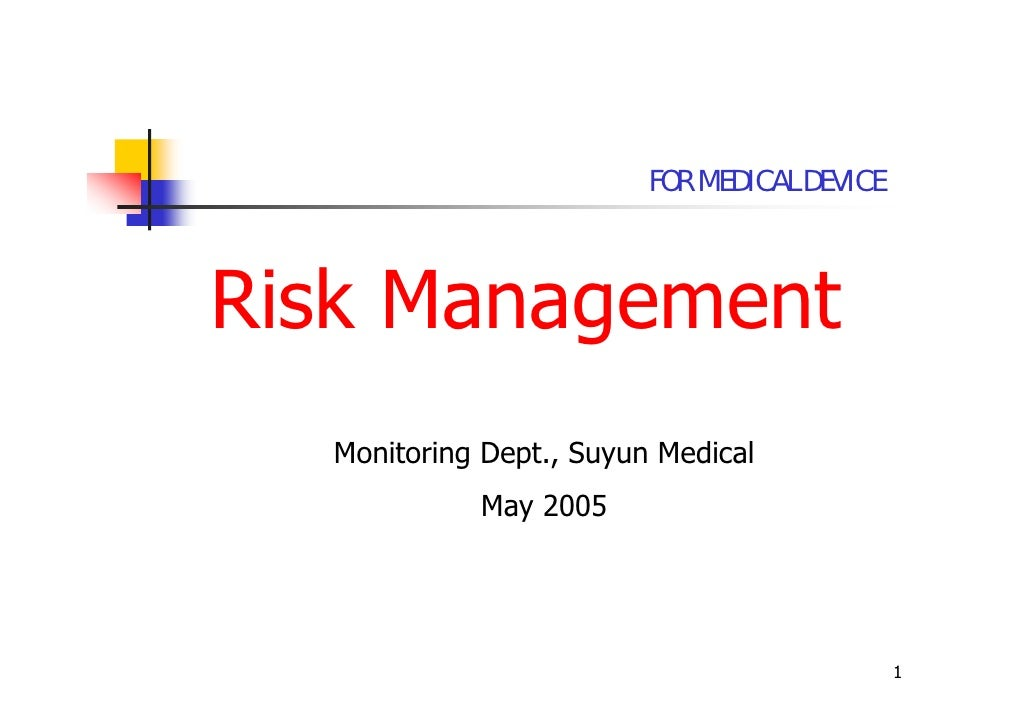FOR MEDICAL DEVICE    Risk Management   Monitoring Dept., Suyun Medical             May 2005                              ...