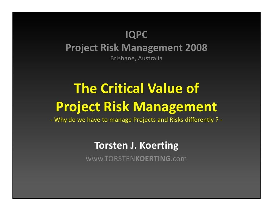 The Critical Value of Project Risk Management - Why do we have to manage Projects and Risks differently ?