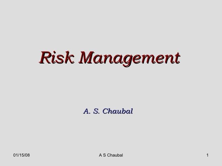 Risk Management  A. S. Chaubal