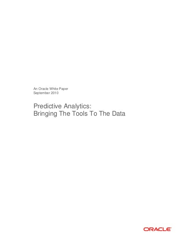 An Oracle White Paper September 2010 Predictive Analytics: Bringing The Tools To The Data