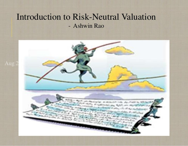 Introduction to Risk-Neutral Valuation                  - Ashwin RaoAug 25, 2010