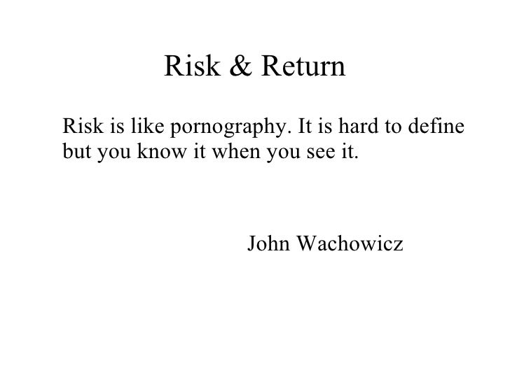 Risk & Return <ul><li>Risk is like pornography. It is hard to define but you know it when you see it. </li></ul><ul><li>Jo...