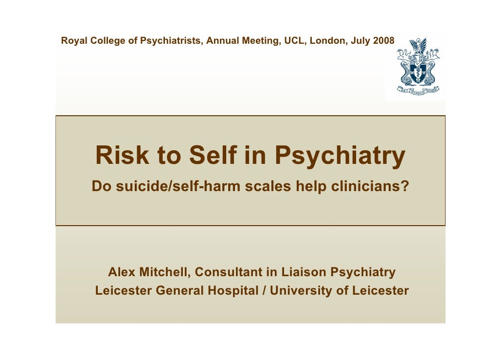 Royal College of Psychiatrists, Annual Meeting, UCL, London, July 2008            Risk to Self in Psychiatry       Do suic...