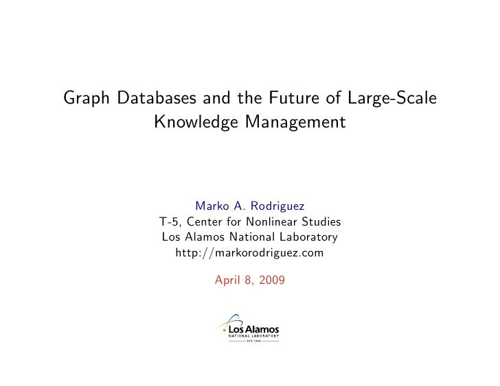 Graph Databases and the Future of Large-Scale           Knowledge Management                      Marko A. Rodriguez      ...