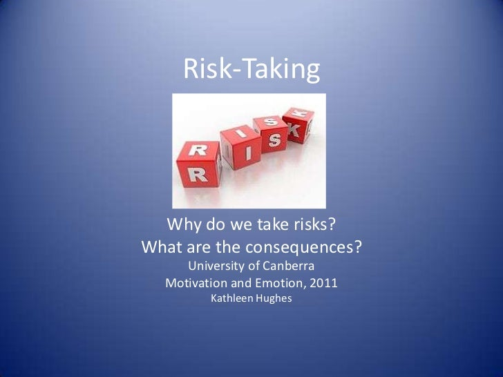 Risk-Taking  Why do we take risks?What are the consequences?     University of Canberra  Motivation and Emotion, 2011     ...