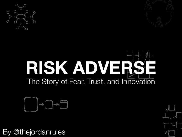 RISK ADVERSE       The Story of Fear, Trust, and InnovationBy @thejordanrules
