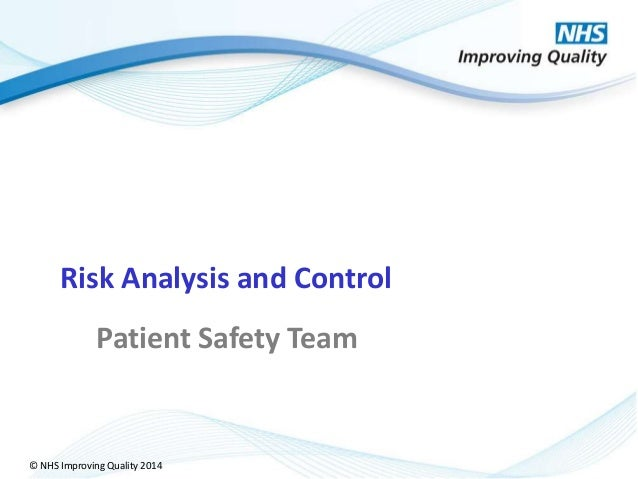 © NHS Improving Quality 2014 Risk Analysis and Control Patient Safety Team