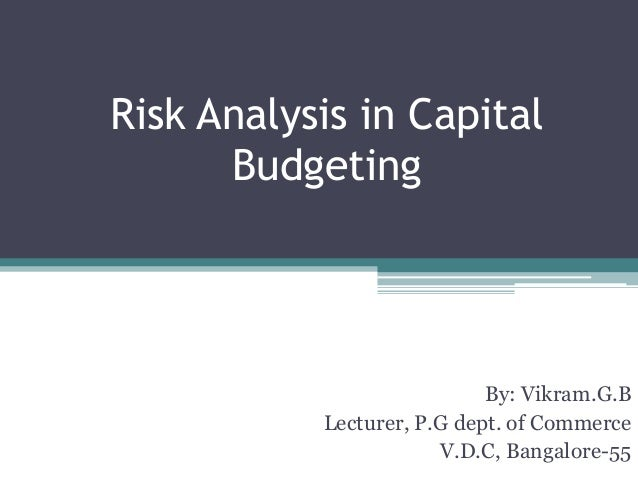 Risk Analysis in CapitalBudgetingBy: Vikram.G.BLecturer, P.G dept. of CommerceV.D.C, Bangalore-55