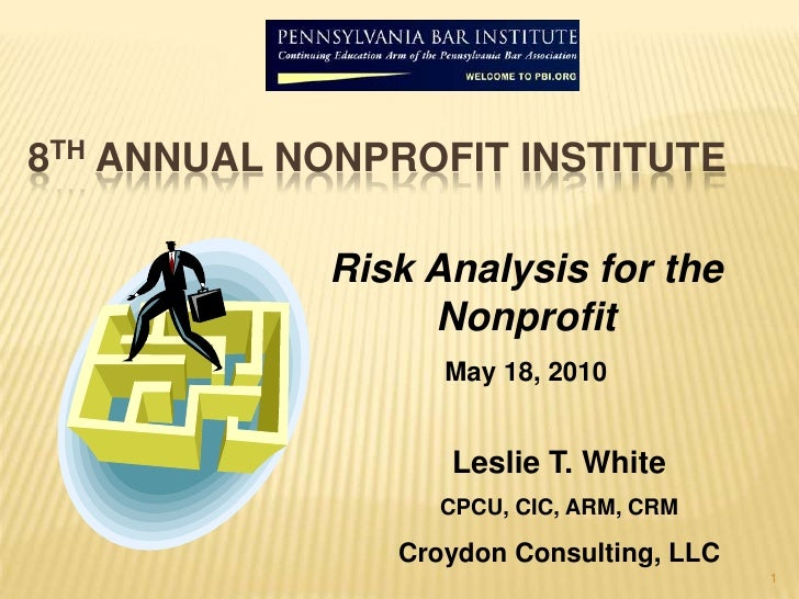1<br />8th Annual Nonprofit Institute <br />Risk Analysis for the Nonprofit<br />May 18, 2010<br />Leslie T. White<br />CP...