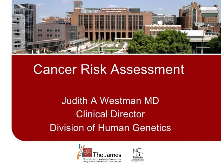 Cancer Risk Assessment Judith A Westman MD Clinical Director Division of Human Genetics