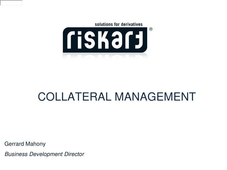 COLLATERAL MANAGEMENTGerrard MahonyBusiness Development Director