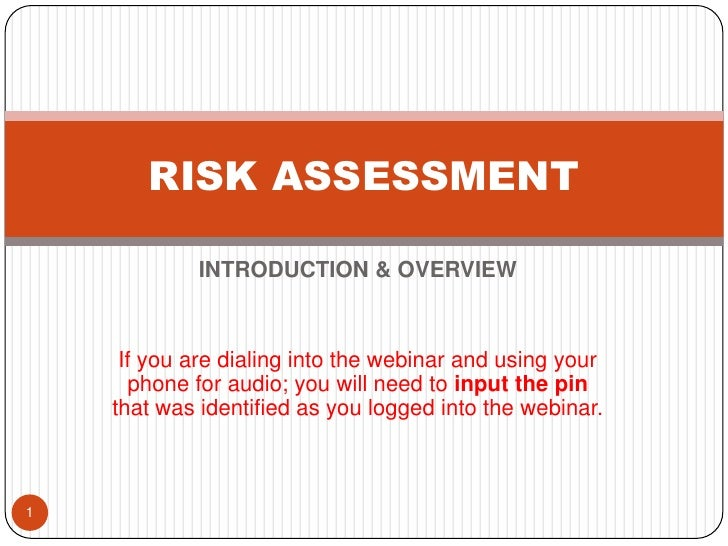 RISK ASSESSMENT            INTRODUCTION & OVERVIEW     If you are dialing into the webinar and using your      phone for a...