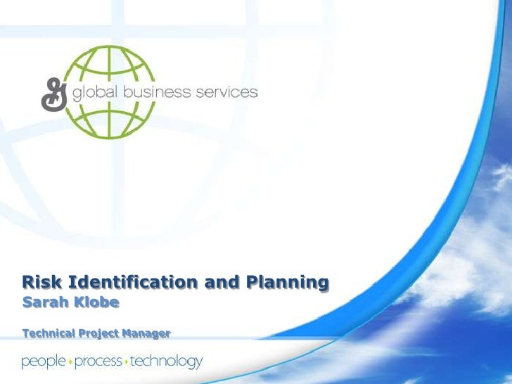 Risk Identification and Planning<br />Sarah Klobe<br />Technical Project Manager<br />