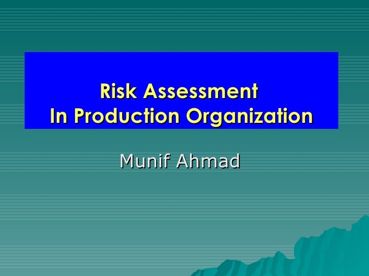Risk Assessment  In Production Organization Munif Ahmad