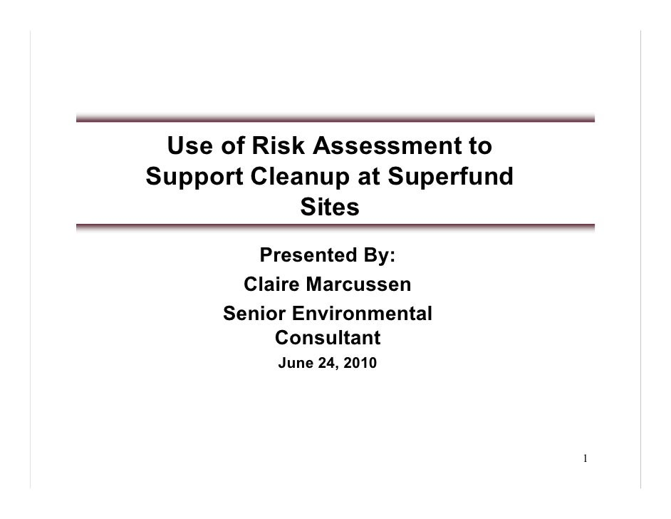 Use of Risk Assessment to Support Cleanup at Superfund             Sites         Presented By:        Claire Marcussen    ...