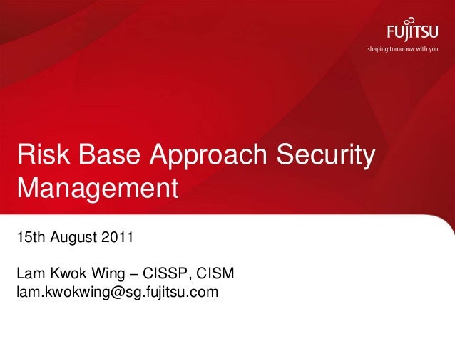 Risk base approach for security management   fujitsu-fms event 15 aug 2011