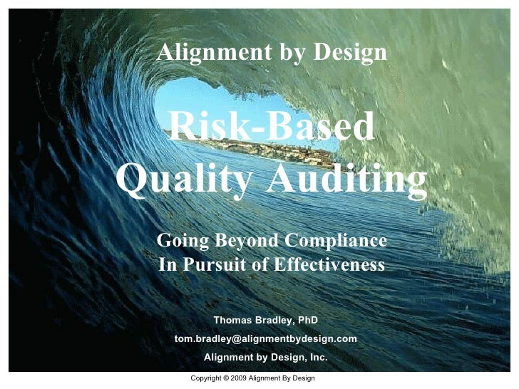 Alignment by Design Risk-Based Quality Auditing Going Beyond Compliance In Pursuit of Effectiveness Thomas Bradley, PhD [e...