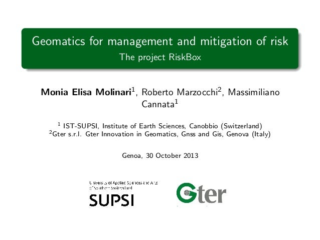 Geomatics for management and mitigation of risk The project RiskBox  Monia Elisa Molinari1 , Roberto Marzocchi2 , Massimil...
