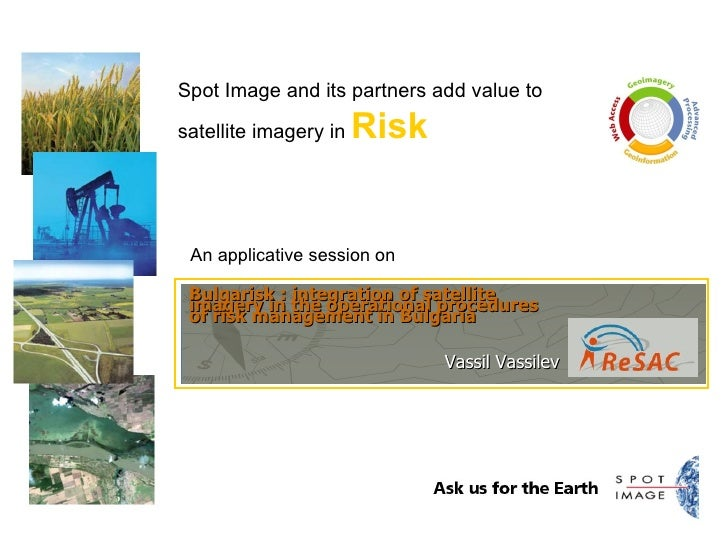 An applicative session on Spot Image and its partners add value to  satellite imagery in  Risk Bulgarisk : integration of ...