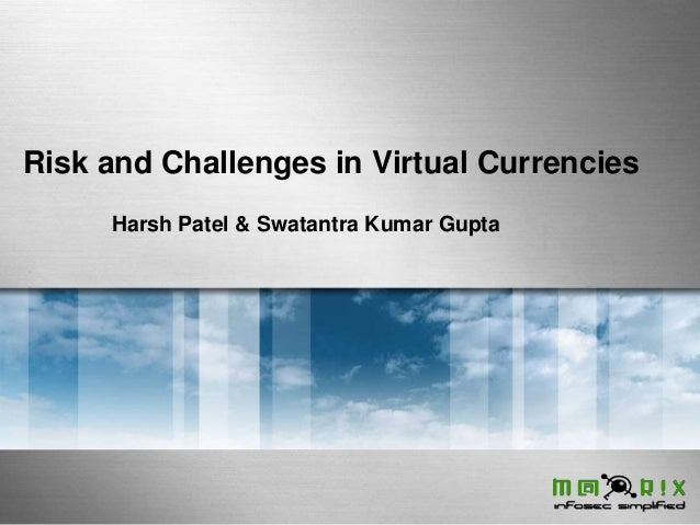 Risk and Challenges in Virtual Currencies Harsh Patel & Swatantra Kumar Gupta