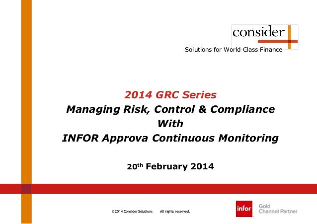 © 2014 Consider Solutions All rights reserved. Solutions for World Class Finance 2014 GRC Series Managing Risk, Control & ...