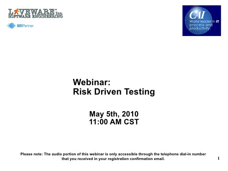 Webinar:  Risk Driven Testing May 5th, 2010 11:00 AM CST Please note: The audio portion of this webinar is only accessible...