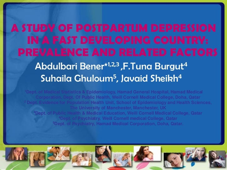 A STUDY OF POSTPARTUM DEPRESSION   IN A FAST DEVELOPING COUNTRY: PREVALENCE AND RELATED FACTORS      Abdulbari Bener*1,2,3...