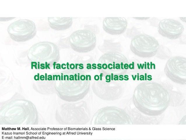 Risk factors associated with                 delamination of glass vialsMatthew M. Hall, Associate Professor of Biomateria...