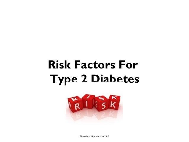 Risk Factors ForType 2 Diabetes     ©bloodsugarblueprint.com 2012