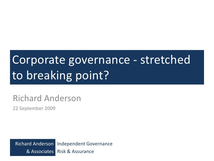 Corporate governance - stretched to breaking point?<br />Richard Anderson<br />22 September 2009<br />