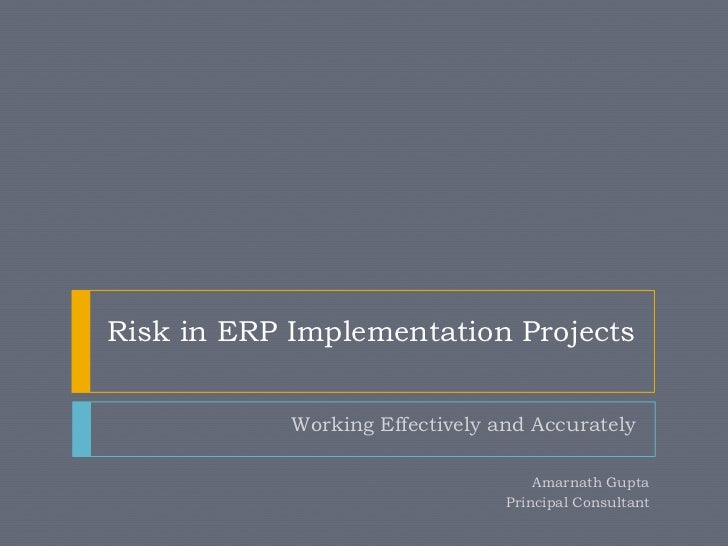Risk in ERP Implementation Projects            Working Effectively and Accurately                                     Amar...