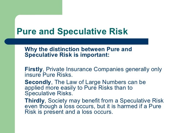 speculative risk vs pure risk Static vs dynamic risk static vs dynamic risk do you agree or disagree: • risk issues are largely static, not changing from year to year, .