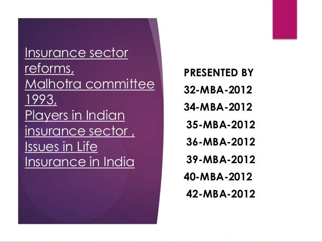 Insurance sector reforms, Malhotra committee 1993, Players in Indian insurance sector , Issues in Life Insurance in India ...
